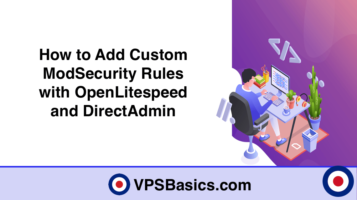 How to Add Custom ModSecurity Rules with OpenLitespeed and DirectAdmin