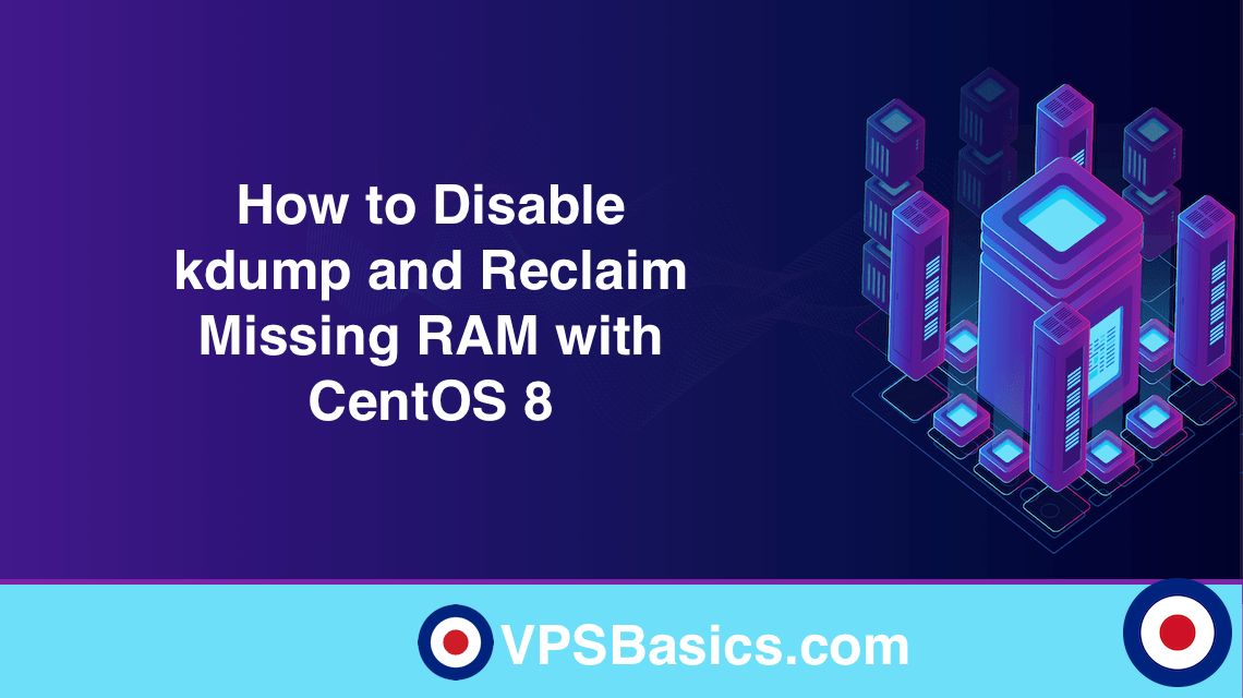 How to Disable kdump and Reclaim Missing RAM with CentOS 8
